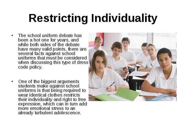 Restricting IndividualityThe school uniform debate has been a hot one ...