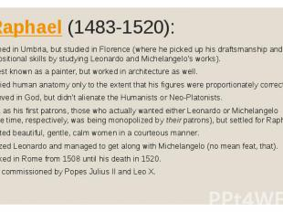 Raphael (1483-1520):• Trained in Umbria, but studied in Florence (where he