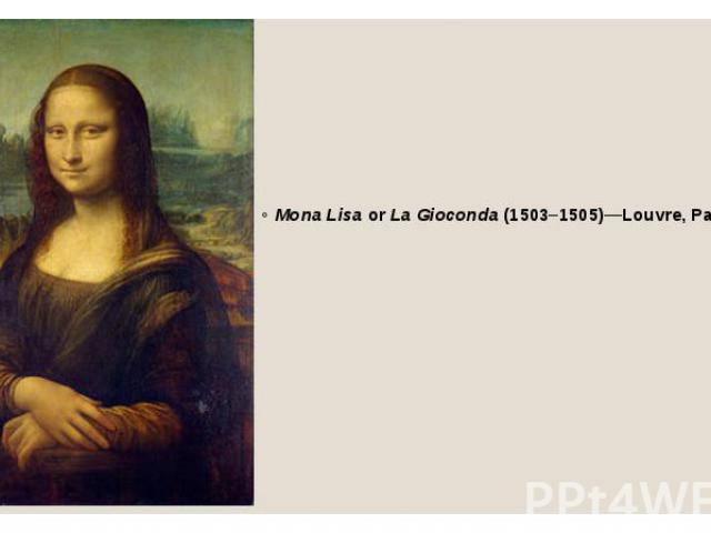 Mona Lisa or La Gioconda (1503–1505)—Louvre, Paris, France