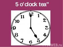 """5 o'clock tea"""""""