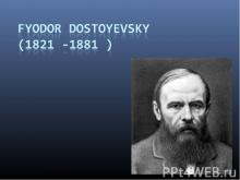 Fyodor Dostoyevsky (1821 -1881 )