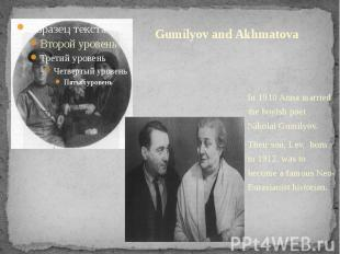 Gumilyov and Akhmatova In 1910 Anna married the boyish poet Nikolai Gumilyov.The