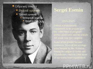 Sergei Esenin 1895-1925Esenin is traditionally considered to be peasant poet, hi