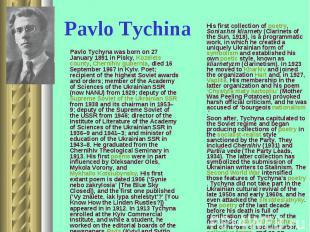 Pavlo Tychyna was born on 27 January 1891 in Pisky, Kozelets county, Chernihiv g
