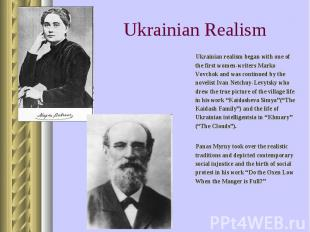 Ukrainian realism began with one of the first women-writers Marko Vovchok and wa