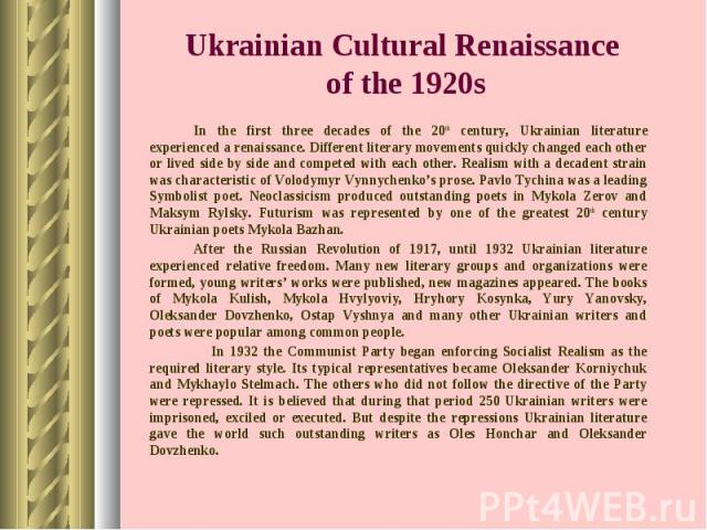 In the first three decades of the 20th century, Ukrainian literature experienced a renaissance. Different literary movements quickly changed each other or lived side by side and competed with each other. Realism with a decadent strain was characteri…