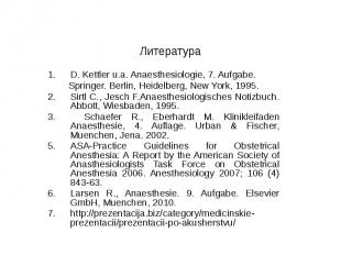 Литература D. Kettler u.a. Anaesthesiologie, 7. Aufgabe. Springer. Berlin, Heide