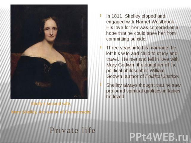 Private life Shelly's second wife, Mary Shelley, the author ofFrankenstein.