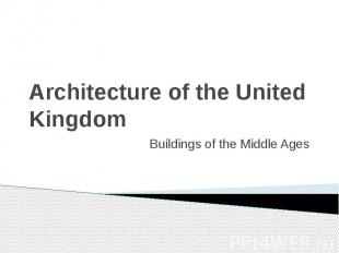 Architecture of the United Kingdom Buildings of the Middle Ages