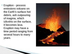 Eruption - process emissions volcano on the Earth's surface hot debris, ash outp