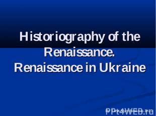 Historiography of the Renaissance. Renaissance in Ukraine