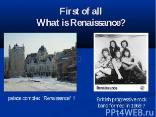 First of all What is Renaissance?