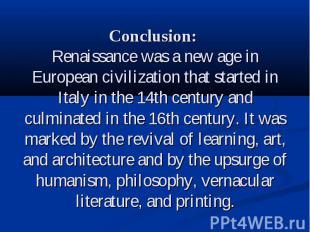 Conclusion: Renaissance was a new age in European civilization that started in I
