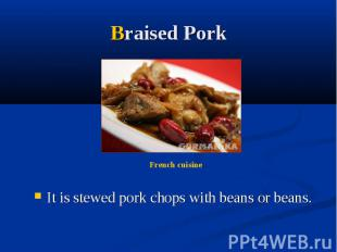 Braised Pork It is stewed pork chops with beans or beans.