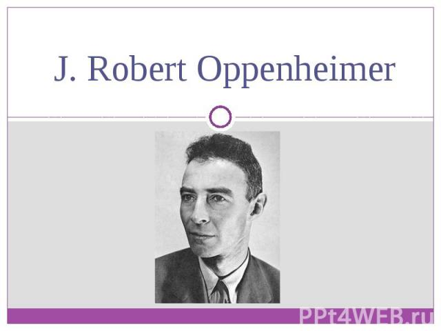 a biography of j robert oppenheimer an american physician William parry murphy was a renowned american physician who won the nobel prize in - william p murphy biography j robert oppenheimer (american) kip thorne.