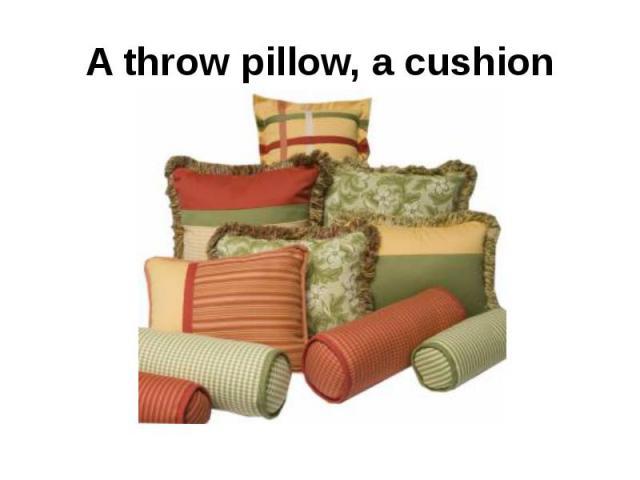 Throw in a throw pillow