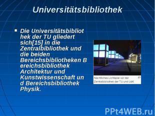 Universitätsbibliothek DieUniversitätsbibliothekder TU gliedert sich