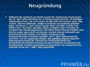 Neugründung Während derSchlacht um Berlinwurde die Technische Hochsc
