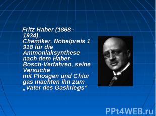 Fritz Haber(1868–1934), Chemiker,Nobelpreis1918 für die Ammoni