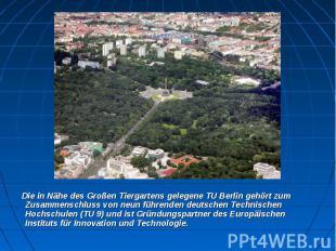 Die in Nähe desGroßen Tiergartensgelegene TU Berlin gehört zum