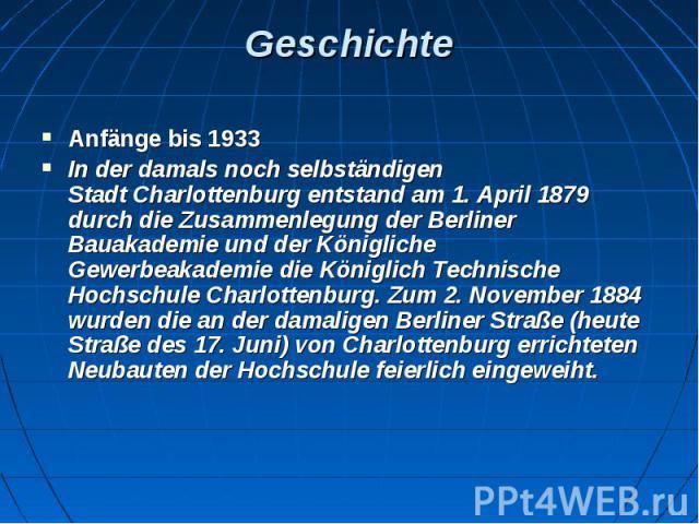 Geschichte Anfänge bis 1933 In der damals noch selbständigen StadtCharlottenburgentstand am 1.April 1879 durch die Zusammenlegung derBerliner Bauakademieund derKönigliche GewerbeakademiedieKöniglich Te…