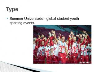 TypeSummer Universiade - global student-youth sporting events.
