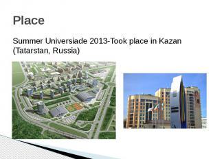 PlaceSummer Universiade 2013-Took place in Kazan (Tatarstan, Russia)