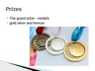 PrizesThe grand prize - medalsgold silver and bronze