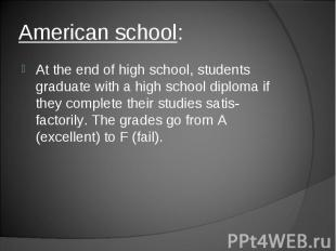 At the end of high school, students graduate with a high school diploma if they