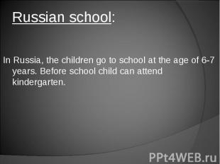 Russian school: In Russia, the children go to school at the age of 6-7 years. Be