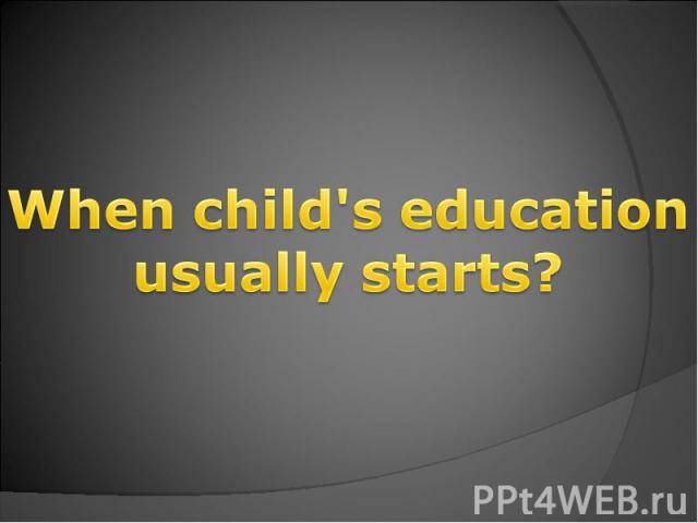 When child's education usually starts?