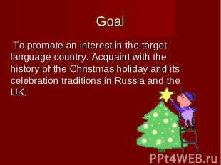 Goal To promote an interest in the target language country. Acquaint with the hi