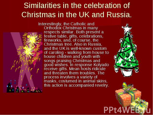 Similarities in the celebration of Christmas in the UK and Russia. Interestingly, the Catholic and Orthodox Christmas in many respects similar. Both present a festive table, gifts, celebrations, fireworks, and, of course, the Christmas tree. Also in…