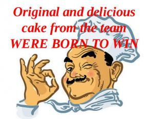 Original and delicious cake from the team WERE BORN TO WIN