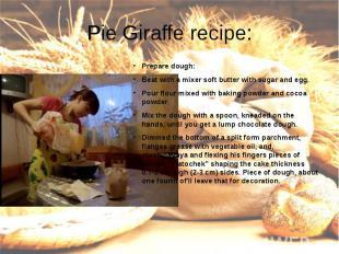 Pie Giraffe recipe:Prepare dough:Beat with a mixer soft butter with sugar and eg