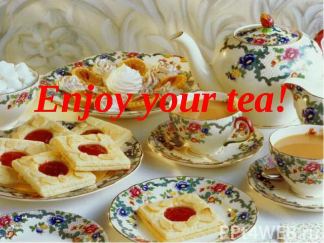 Enjoy your tea!Enjoy your tea!