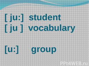 [ ju:] student [ ju ] vocabulary [u:] group