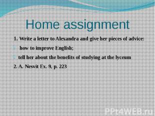 Home assignment 1. Write a letter to Alexandra and give her pieces of advice: ho