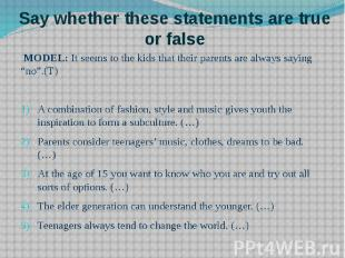Say whether these statements are true or false MODEL: It seems to the kids that