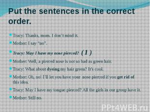 Put the sentences in the correct order. Tracy: Thanks, mom. I don't mind it. Mot