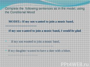 Complete the following sentences as in the model, using the Conditional Mood MOD