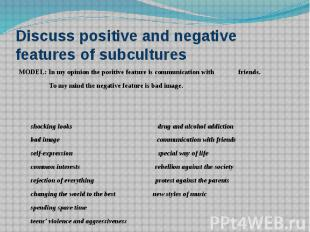 Discuss positive and negative features of subcultures MODEL: In my opinion the p