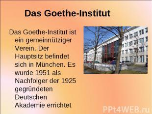 Das Goethe-Institut ist ein gemeinnütziger Verein. Der Hauptsitz befindet sich i