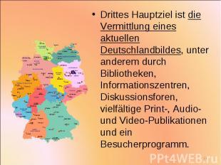 Drittes Hauptziel ist die Vermittlung eines aktuellen Deutschlandbildes, unter a