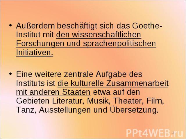 Außerdem beschäftigt sich das Goethe-Institut mit den wissenschaftlichen Forschungen und sprachenpolitischen Initiativen. Außerdem beschäftigt sich das Goethe-Institut mit den wissenschaftlichen Forschungen und sprachenpolitischen Initiativen. Eine …