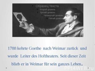 1788 kehrte Goethe nach Weimar zurück und wurde Leiter des Hoftheaters. Seit die