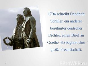 1794 schreibt Friedrich Schiller, ein anderer berühmter deutscher Dichter, einen