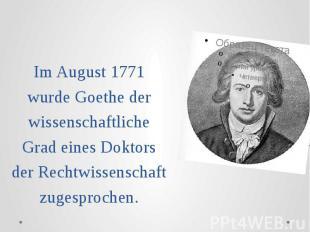 Im August 1771 wurde Goethe der wissenschaftliche Grad eines Doktors der Rechtwi
