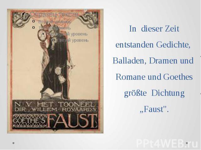 """In dieser Zeit entstanden Gedichte, Balladen, Dramen und Romane und Goethes größte Dichtung """"Faust""""."""