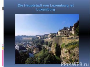 Die Hauptstadt von Luxemburg ist Luxemburg